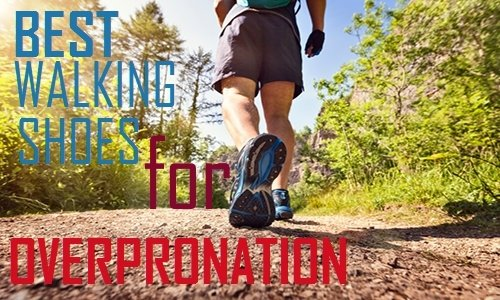 Best Walking Shoes For Overpronation Foot