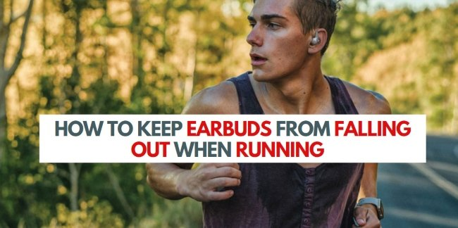 how to keep earbuds from falling out when running