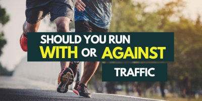 do-you-run-with-or-against-traffic
